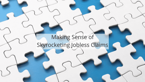 Making Sense of Skyrocketing Jobless Claims