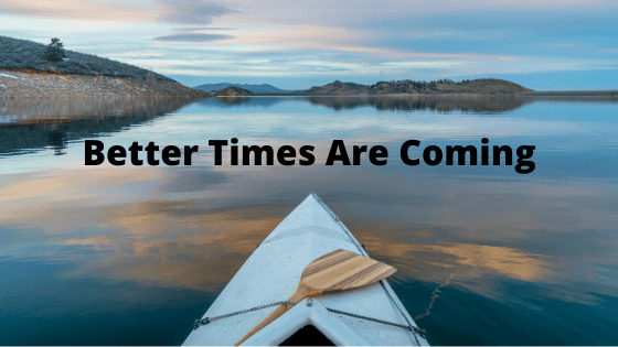 Better Times Are Coming
