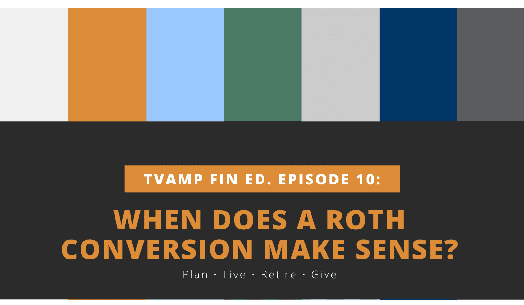 When does a roth conversion make sense? tvamp financial education episode 10