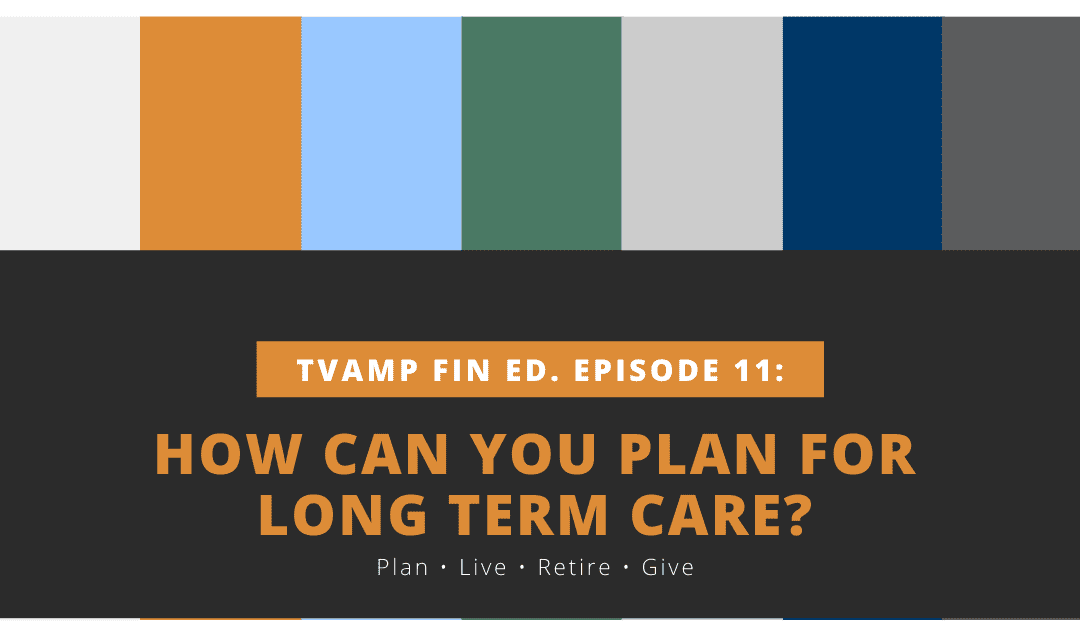 how can you plan for long term care tvamp financial education episode 11
