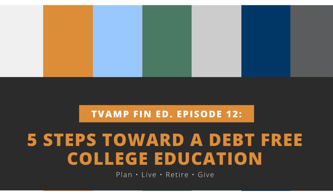 5 steps toward a debt free college education tvamp financial education episode 12