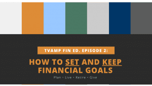 how to set and keep financial goals tvamp financial education episode 2