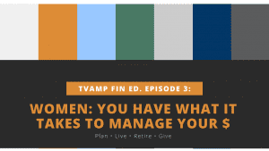 Women: You have what it takes to manage your money TVAMP financial education episode 3