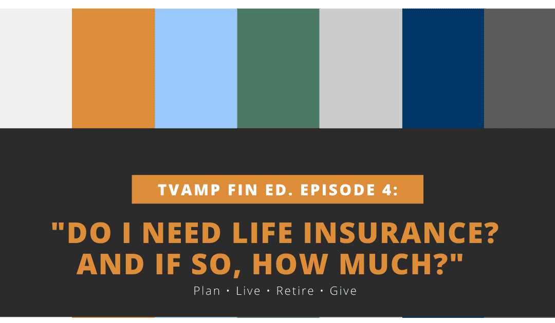 Do I Need Life Insurance, and if So, How Much? Ep. 4 (Video)