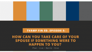 How can you take care of your spouse if something were to happen to you? tvamp financial education episode 5