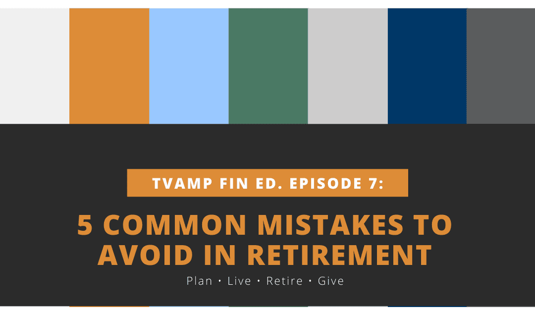 5 common mistakes to avoid in retirement tvamp financial education episode 7