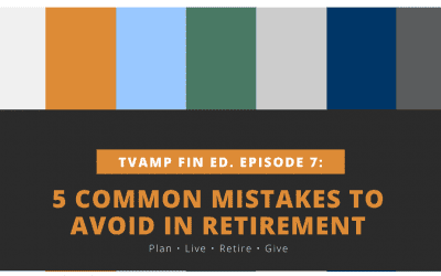 5 Common Mistakes to Avoid in Retirement Ep. 7 (Video)
