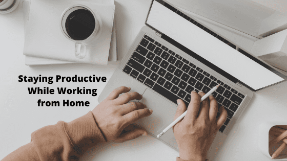 Staying Productive While Working from Home
