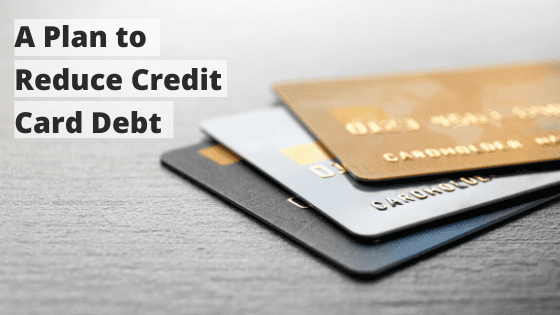 A Plan to Reduce Credit Card Debt