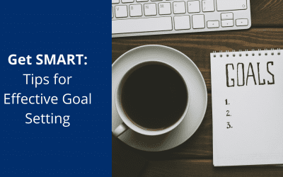 Get SMART: Tips for Effective Goal Setting