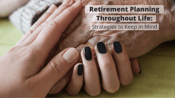 Retirement Planning Throughout Life: Strategies to Keep in Mind