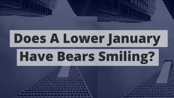 Does A Lower January Have Bears Smiling?