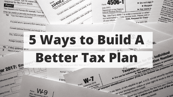 5 Ways to Build A Better Tax Plan