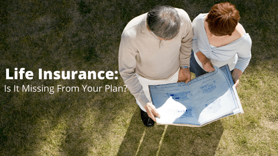 Life Insurance: Is It Missing From Your Plan?