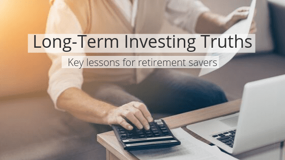 Long-Term Investing Truths: Key lessons for retirement savers.