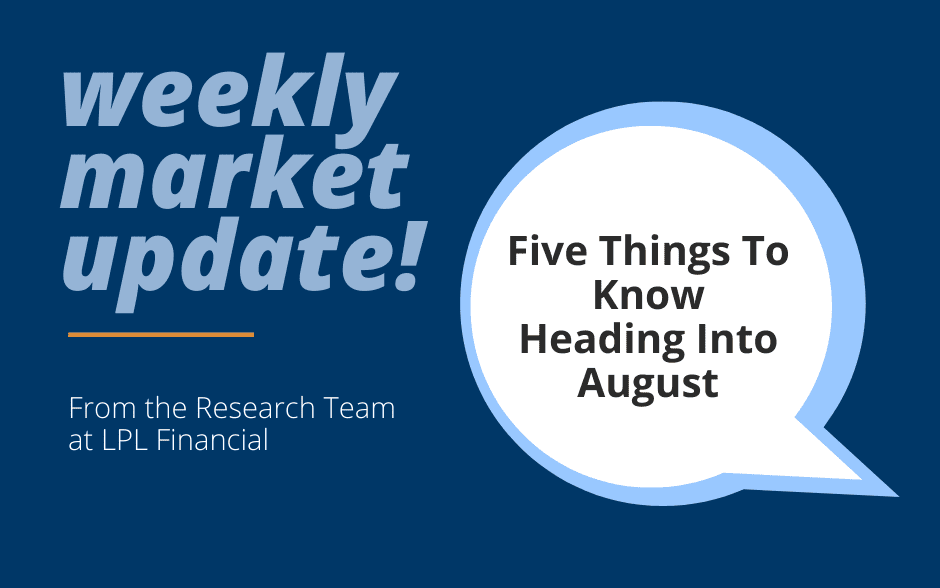 Weekly Market Commentary: Five Things To Know Heading Into August